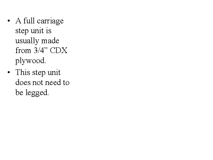 """• A full carriage step unit is usually made from 3/4"""" CDX plywood."""