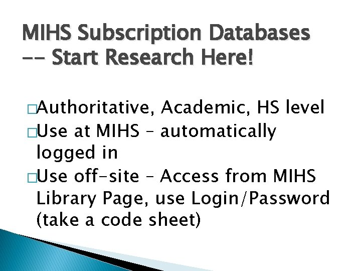 MIHS Subscription Databases -- Start Research Here! �Authoritative, Academic, HS level �Use at MIHS