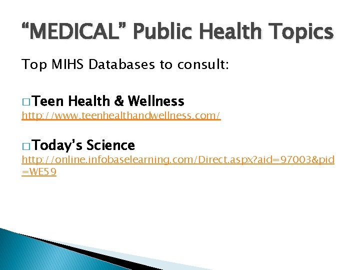"""""""MEDICAL"""" Public Health Topics Top MIHS Databases to consult: � Teen Health & Wellness"""