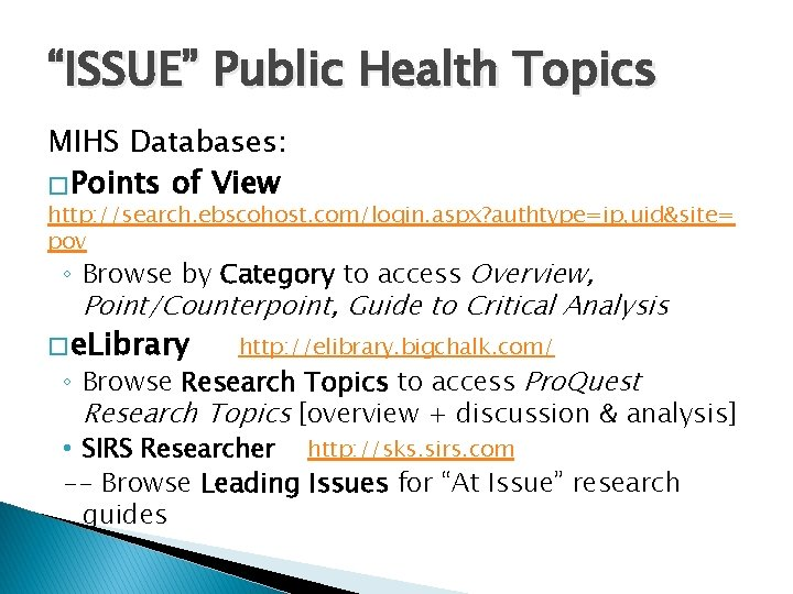 """""""ISSUE"""" Public Health Topics MIHS Databases: � Points of View http: //search. ebscohost. com/login."""