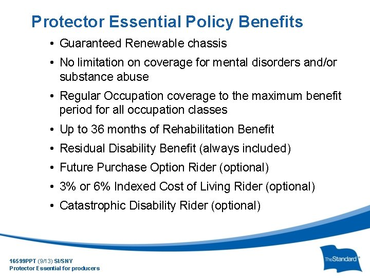 Protector Essential Policy Benefits • Guaranteed Renewable chassis • No limitation on coverage for