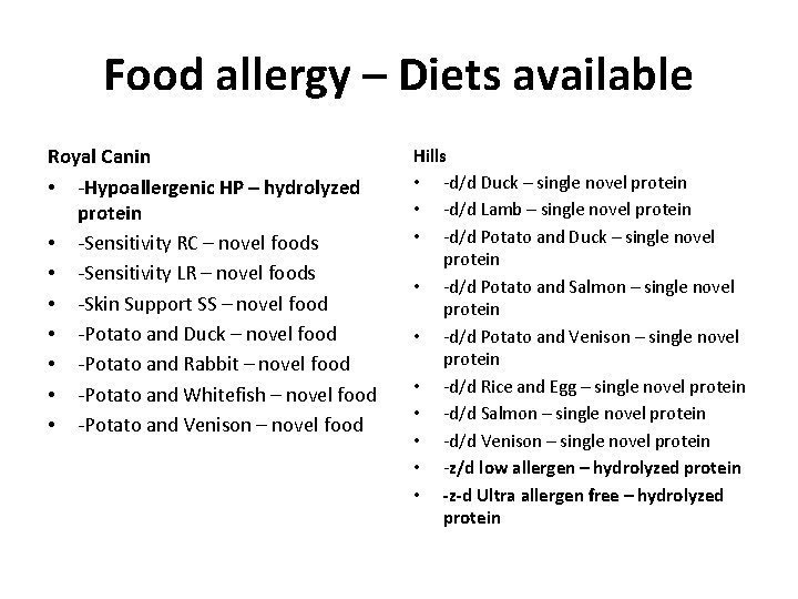 Food allergy – Diets available Royal Canin • -Hypoallergenic HP – hydrolyzed protein •