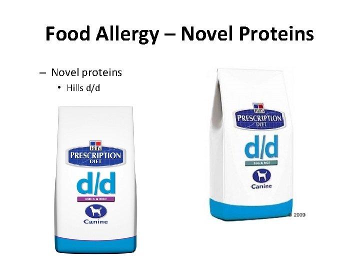 Food Allergy – Novel Proteins – Novel proteins • Hills d/d