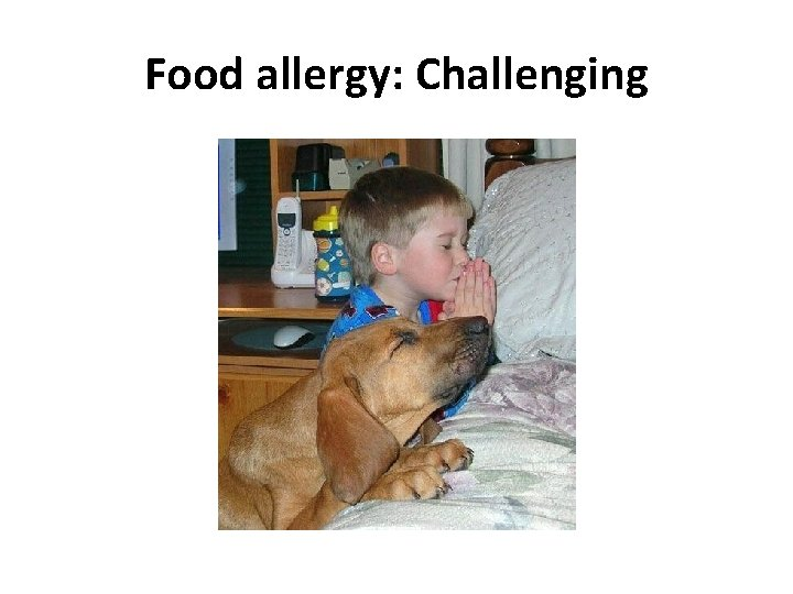 Food allergy: Challenging