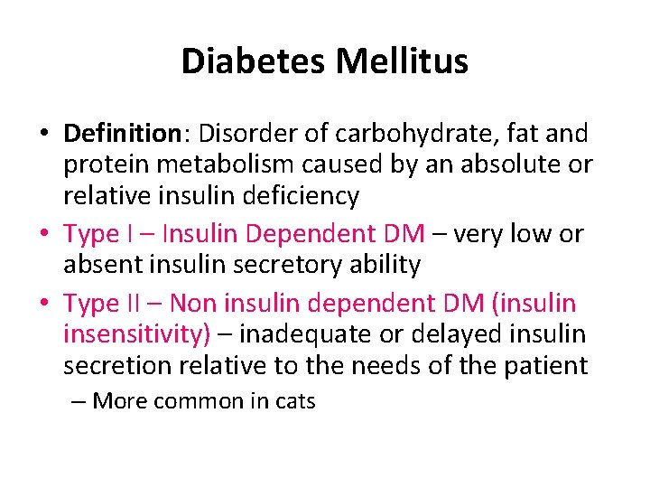 Diabetes Mellitus • Definition: Disorder of carbohydrate, fat and protein metabolism caused by an