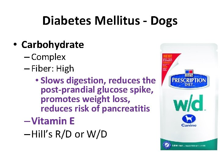 Diabetes Mellitus - Dogs • Carbohydrate – Complex – Fiber: High • Slows digestion,