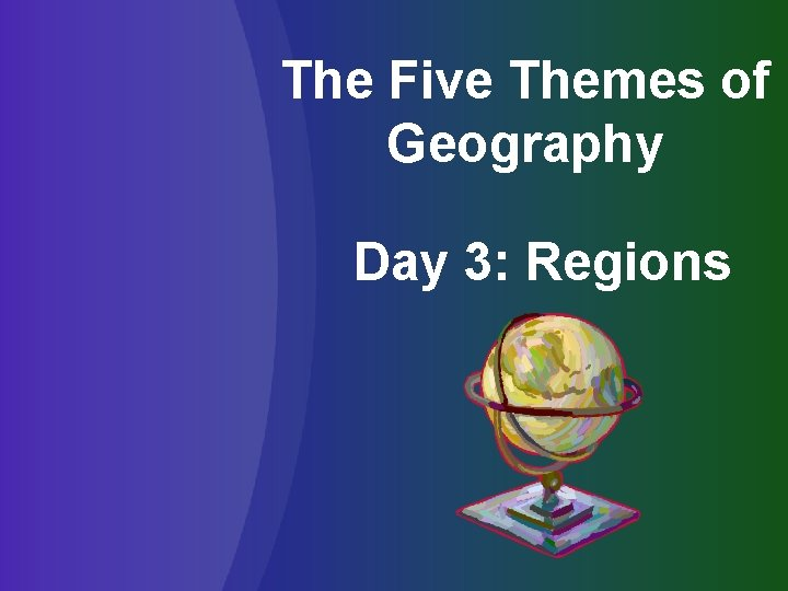 The Five Themes of Geography Day 3: Regions