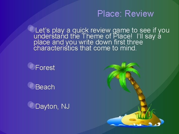 Place: Review Let's play a quick review game to see if you understand the