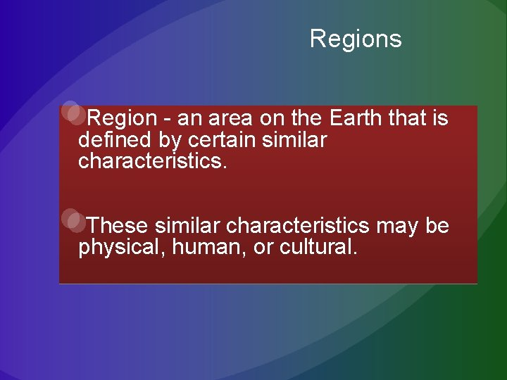 Regions Region - an area on the Earth that is defined by certain similar