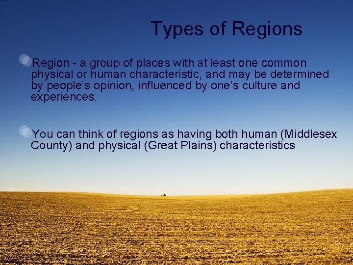 Types of Regions Region - a group of places with at least one common