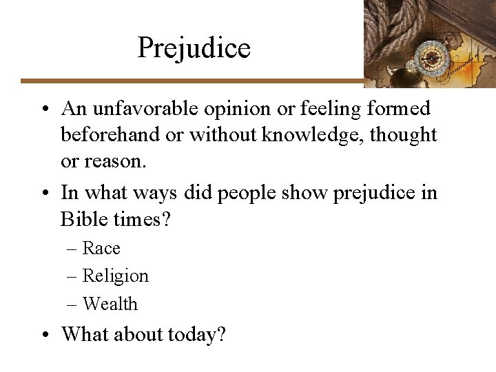 Prejudice • An unfavorable opinion or feeling formed beforehand or without knowledge, thought or