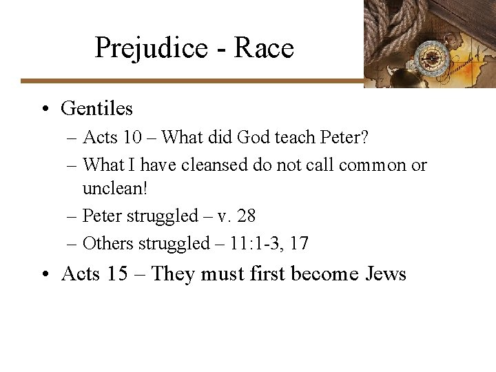 Prejudice - Race • Gentiles – Acts 10 – What did God teach Peter?