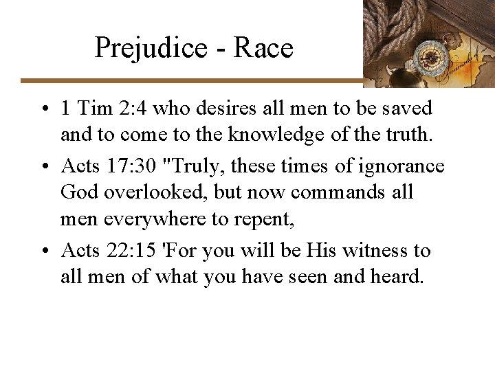 Prejudice - Race • 1 Tim 2: 4 who desires all men to be