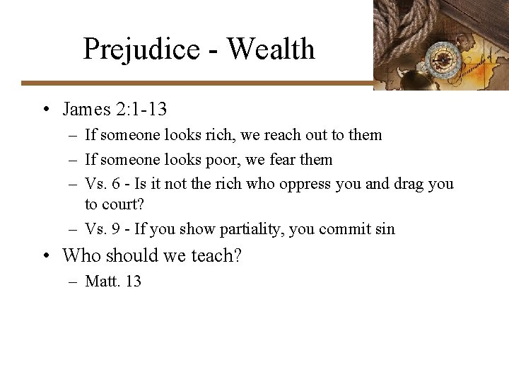 Prejudice - Wealth • James 2: 1 -13 – If someone looks rich, we