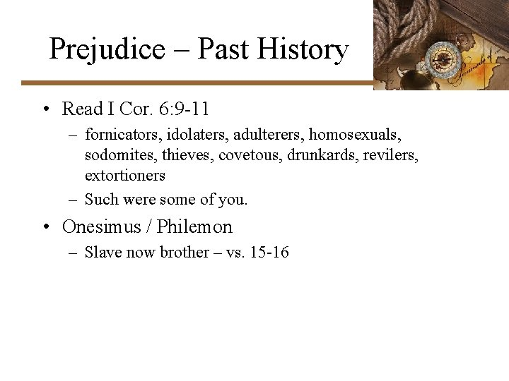 Prejudice – Past History • Read I Cor. 6: 9 -11 – fornicators, idolaters,