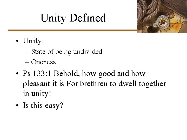 Unity Defined • Unity: – State of being undivided – Oneness • Ps 133: