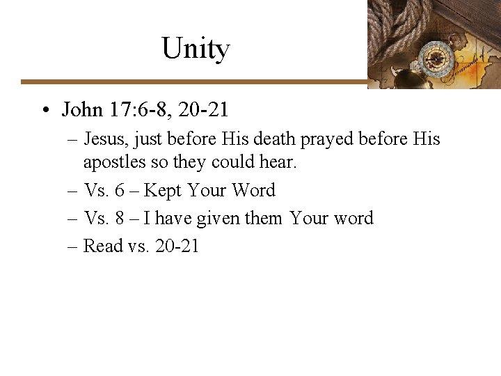 Unity • John 17: 6 -8, 20 -21 – Jesus, just before His death