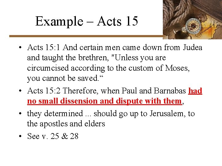 Example – Acts 15 • Acts 15: 1 And certain men came down from