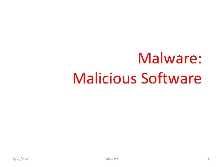 Malware: Malicious Software 9/25/2020 Malware 1