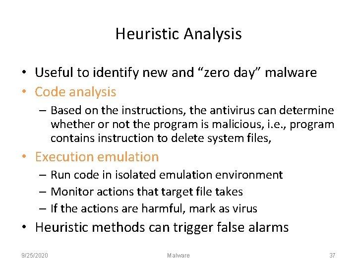 "Heuristic Analysis • Useful to identify new and ""zero day"" malware • Code analysis"