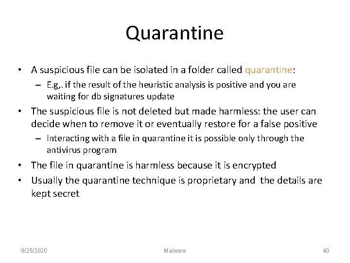 Quarantine • A suspicious file can be isolated in a folder called quarantine: –