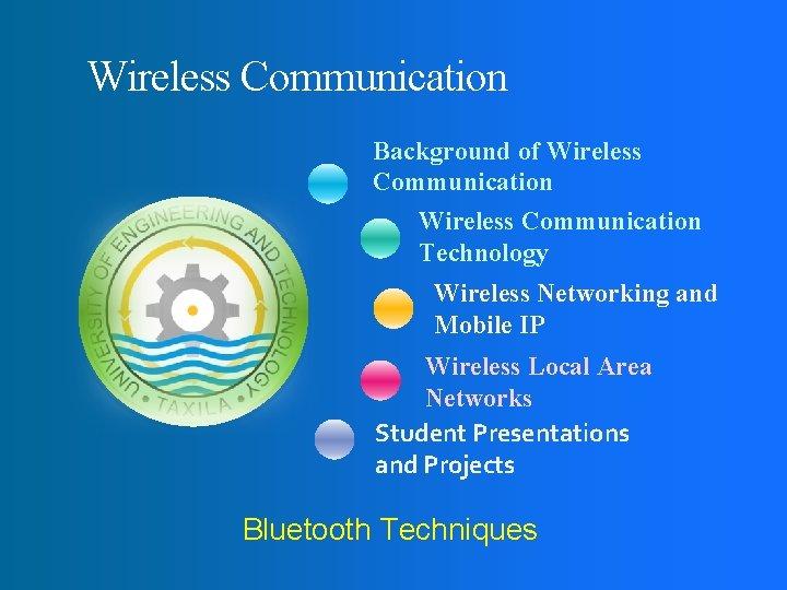 Wireless Communication Background of Wireless Communication Technology Wireless Networking and Mobile IP Wireless Local