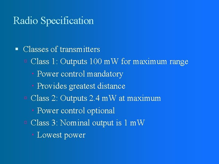 Radio Specification Classes of transmitters Class 1: Outputs 100 m. W for maximum range