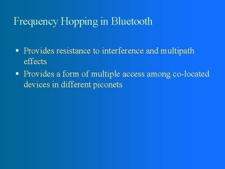 Frequency Hopping in Bluetooth Provides resistance to interference and multipath effects Provides a form