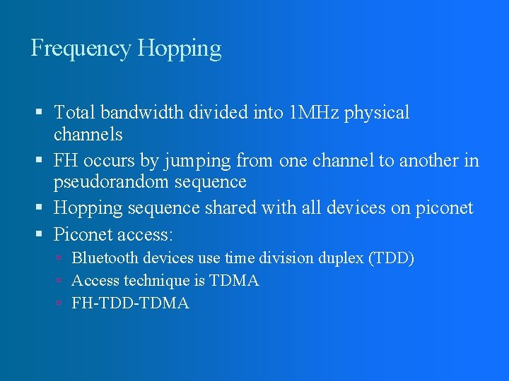 Frequency Hopping Total bandwidth divided into 1 MHz physical channels FH occurs by jumping