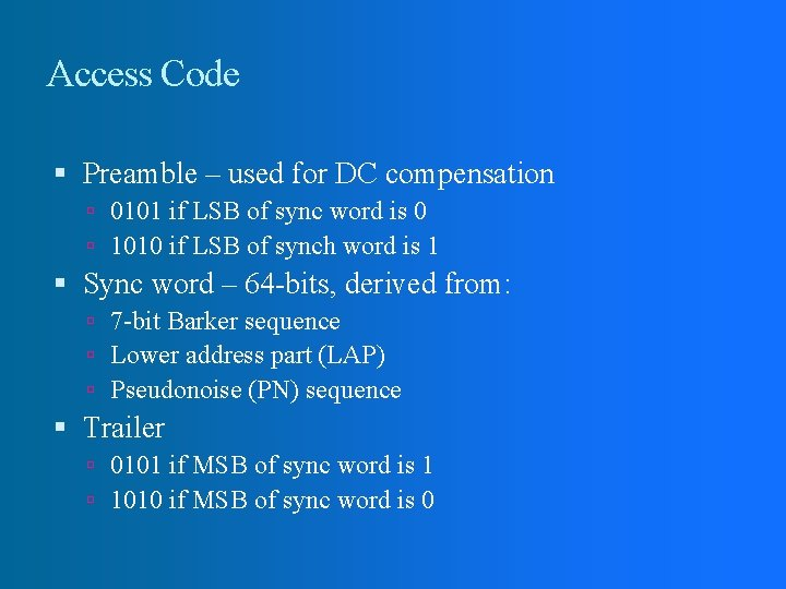 Access Code Preamble – used for DC compensation 0101 if LSB of sync word