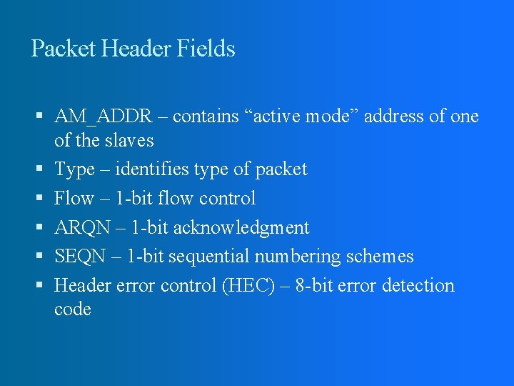 """Packet Header Fields AM_ADDR – contains """"active mode"""" address of one of the slaves"""