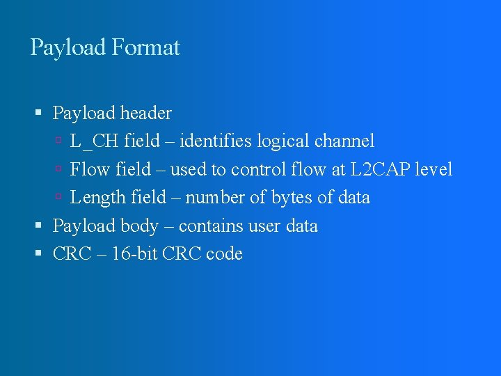 Payload Format Payload header L_CH field – identifies logical channel Flow field – used