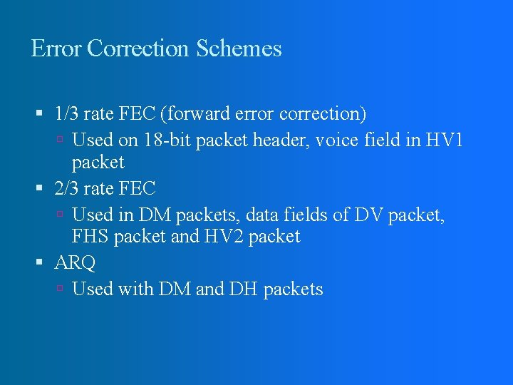 Error Correction Schemes 1/3 rate FEC (forward error correction) Used on 18 -bit packet