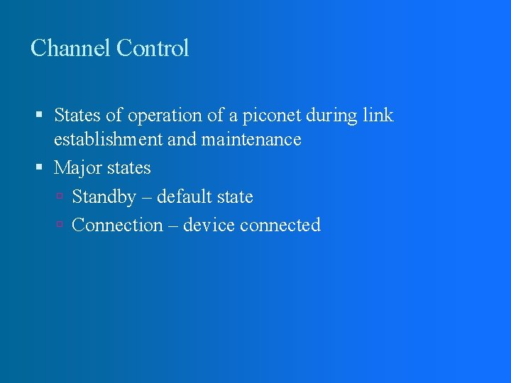 Channel Control States of operation of a piconet during link establishment and maintenance Major