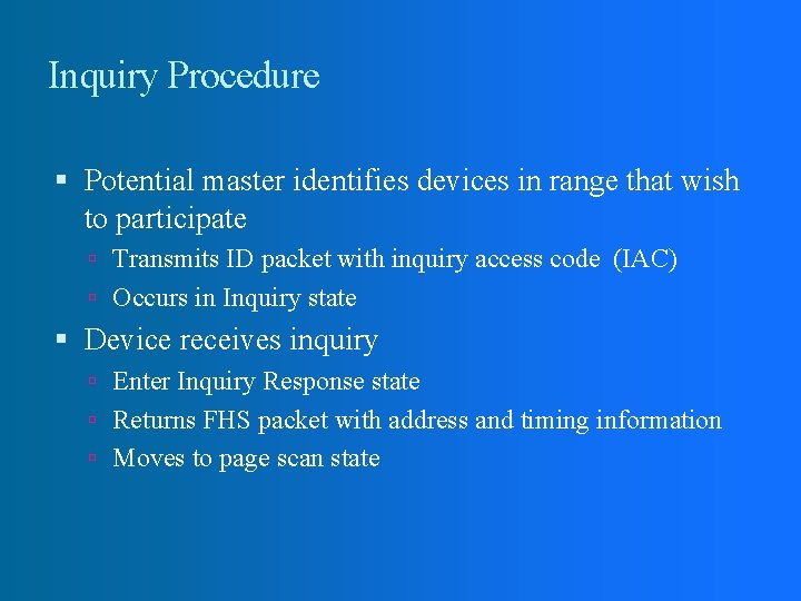 Inquiry Procedure Potential master identifies devices in range that wish to participate Transmits ID