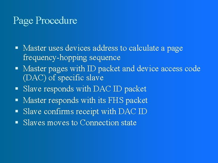 Page Procedure Master uses devices address to calculate a page frequency-hopping sequence Master pages