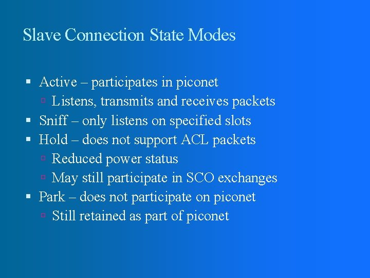 Slave Connection State Modes Active – participates in piconet Listens, transmits and receives packets