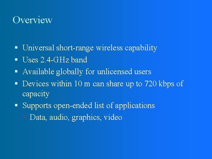 Overview Universal short-range wireless capability Uses 2. 4 -GHz band Available globally for unlicensed