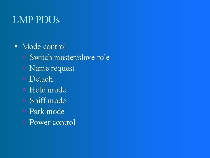 LMP PDUs Mode control Switch master/slave role Name request Detach Hold mode Sniff mode