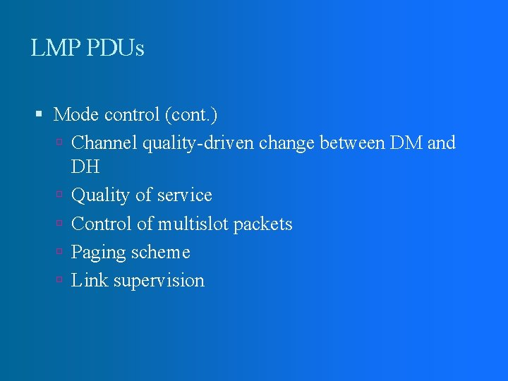 LMP PDUs Mode control (cont. ) Channel quality-driven change between DM and DH Quality