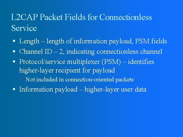 L 2 CAP Packet Fields for Connectionless Service Length – length of information payload,