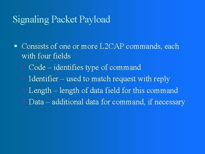 Signaling Packet Payload Consists of one or more L 2 CAP commands, each with