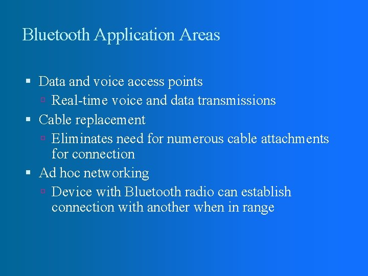Bluetooth Application Areas Data and voice access points Real-time voice and data transmissions Cable