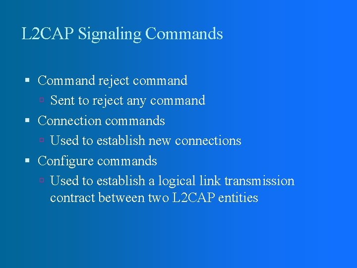 L 2 CAP Signaling Commands Command reject command Sent to reject any command Connection