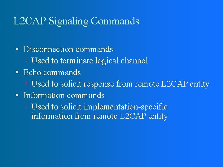 L 2 CAP Signaling Commands Disconnection commands Used to terminate logical channel Echo commands