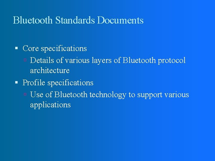 Bluetooth Standards Documents Core specifications Details of various layers of Bluetooth protocol architecture Profile