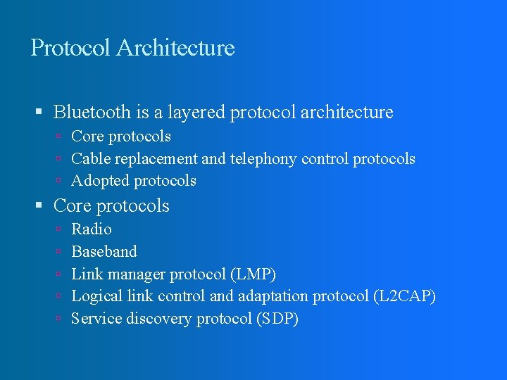 Protocol Architecture Bluetooth is a layered protocol architecture Core protocols Cable replacement and telephony