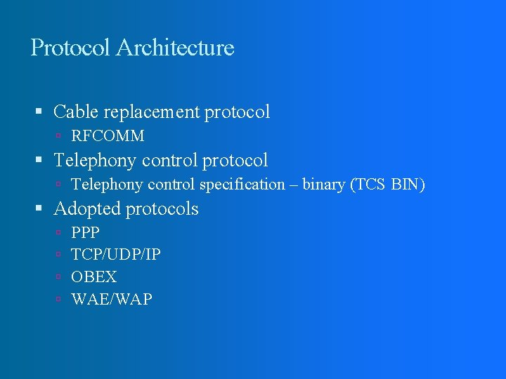 Protocol Architecture Cable replacement protocol RFCOMM Telephony control protocol Telephony control specification – binary