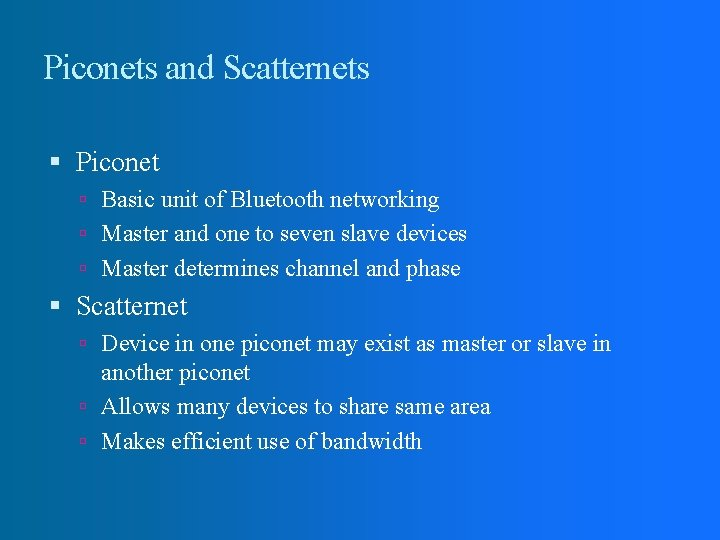 Piconets and Scatternets Piconet Basic unit of Bluetooth networking Master and one to seven
