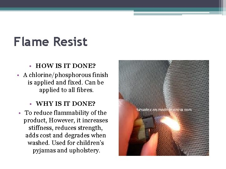 Flame Resist • HOW IS IT DONE? • A chlorine/phosphorous finish is applied and